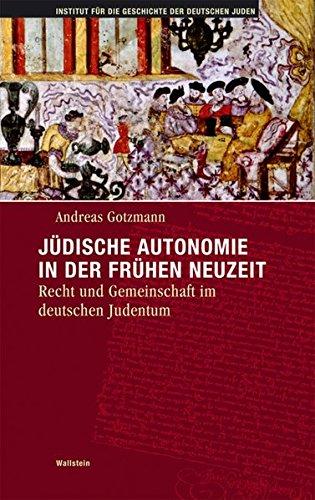 Jüdische Autonomie in der frühen Neuzeit: Recht und Gemeinschaft im deutschen Judentum (Hamburger Beiträge zur Geschichte der deutschen Juden)