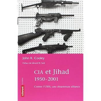 CIA et Jihad, 1950-2002 : Contre l'URSS, une désastreuse alliance