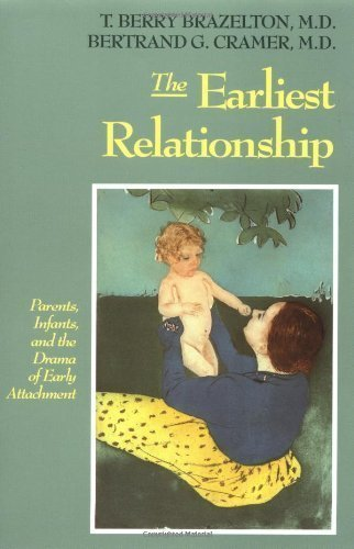The Earliest Relationship: Parents, Infants, And The Drama Of Early Attachment 1st (first) Edition by Brazelton, T. Berry, Cramer, Bertrand G. published by Da Capo Press (1991)