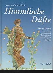 Himmlische Düfte: Aromatherapie - Anwendung wohlriechender Pflanzenessenzen und ihre Wirkung auf Körper und Seele