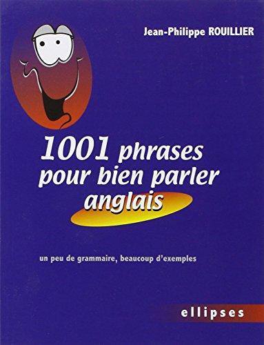 1001 phrases pour bien parler anglais : Un peu de grammaire, beaucoup d'exemples