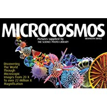 Microcosmos: Discovering the World Through Microscopic Images from 40x to 100, 000x Magnification
