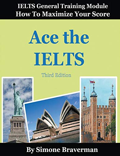 Ace the IELTS: IELTS General Module - How to Maximize Your Score (3rd edition) (Ielts Band 7)