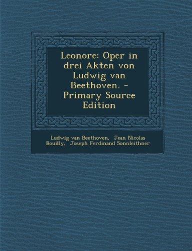 Leonore: Oper in Drei Akten Von Ludwig Van Beethoven.