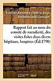 Telecharger Livres Rapport fait au nom du comite de mendicite des visites faites dans divers hopitaux hospices et maisons de charite de Paris Par M de La Rochefoucauld Liancourt depute de l Oise (PDF,EPUB,MOBI) gratuits en Francaise