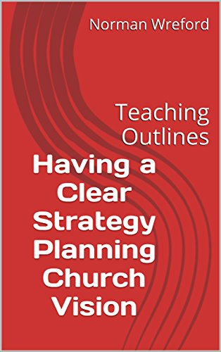 Having a Clear Strategy Planning Church Vision: Teaching Outlines by [Wreford, Norman]