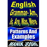English Grammar- Am, Is, Are, Was, Were: Patterns and Examples (English Daily Use Book 16) (English Edition)