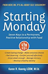 Starting Monday: Seven Keys to a Permanent, Positive Relationship with Food by Karen R. Koenig (2013-11-05)