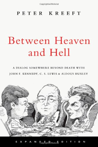 Between Heaven and Hell: a Dialog Somewhere Beyond Death with John F. Kennedy, C.S. Lewis and Aldous Huxley por Peter Kreeft