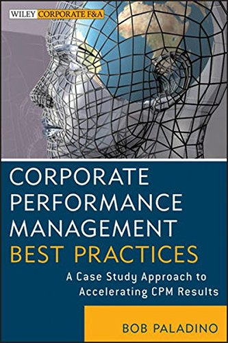 Corporate Performance Management Best Practices: A Case Study Approach to Accelerating CPM Results (Wiley Corporate F&A)