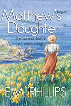 Matthew's Daughter: The Second Book in a Cornish Trilogy by [Phillips, E.M]