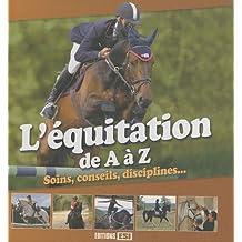 L'équitation de A à Z : Soins, conseils, disciplines...