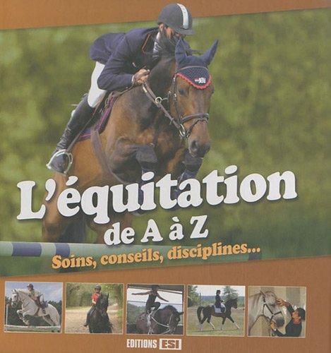 L'équitation de A à Z : Soins, conseils, disciplines... par Frédéric Bonnet