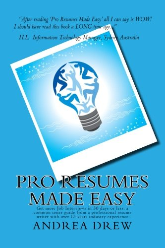 Pro Resumes Made Easy: Get more Job Interviews in 30 days or less: written by a Pro Resume Writer of 15 years: Volume 1 (The Made Easy Series)