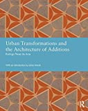 Urban Transformations and the Architecture of Additions (Studies in International Planning History)