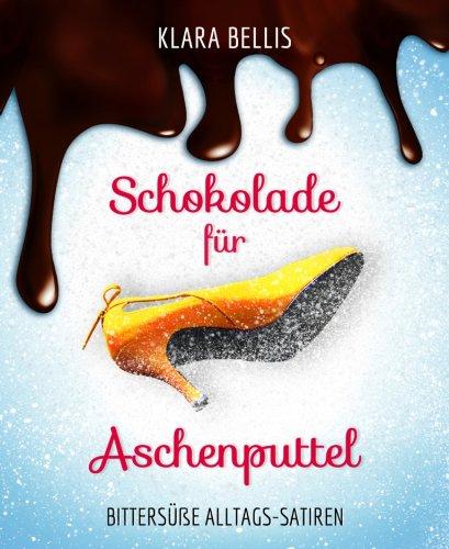 Buchseite und Rezensionen zu 'Schokolade für Aschenputtel: Bittersüße Alltagssatiren' von Klara Bellis