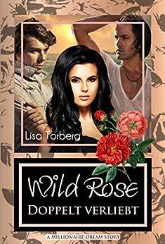 Wild Rose - Doppelt verliebt: A Millionaire Dream Story von [Torberg, Lisa]