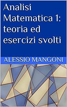 Analisi Matematica 1: teoria ed esercizi svolti di [Mangoni, Alessio]