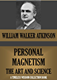THE ART AND SCIENCE OF PERSONAL MAGNETISM (Timeless Wisdom Collection Book 108)