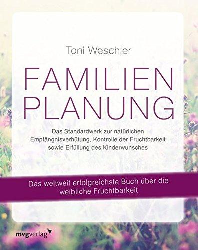 Familienplanung: Das Standardwerk zur natürlichen Empfängnisverhütung, Kontrolle der Fruchtbarkeit sowie Erfüllung des Kinderwunsches (Für Pillen Depression Frauen)