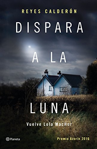 Dispara a la luna: Premio Azorín 2016 (volumen independiente) (Spanish Edition)