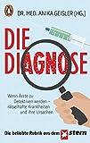 Die Diagnose: Wenn Ärzte zu Detektiven werden - rätselhafte Krankheiten und ihre Ursachen -