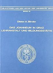 Das Joanneum in Graz: Lehranstalt und Bildungsstätte (Publikationen aus dem Archiv der Universität Graz)