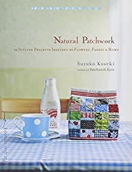 Natural Patchwork: 26 Stylish Projects Inspired by Flowers, Fabric, and Home (Make Good: Crafts + Life) by Suzuko Koseki (2011-04-12)