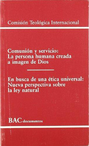 Comunión y servicio. La persona humana creada a imagen de Dios; En busca de una ética universal. Nueva perspectiva sobre la ley natural (DOCUMENTOS)