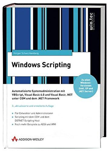 Windows Scripting . Automatisierte Systemadminstration mit VBScript, VB 6.0 und VB.NET (Windows Technologies)