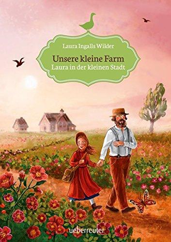 Unsere kleine Farm - Laura in der kleinen Stadt (House On Little Prairie Bücher The)