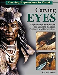 Carving Eyes: Step-By-Step Instructions for Creating Realistic Features and Expressions (Carving Expressions in Wood) by Jeff Phares (2002-10-01)