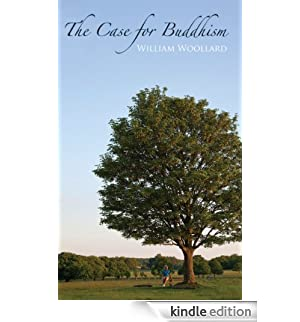 The Case for Buddhism (Buddhism in Daily Life Book 3) (English Edition) [Edizione Kindle]