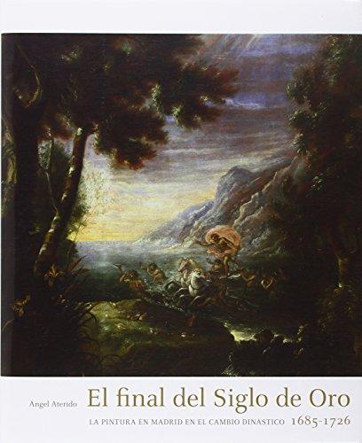 El final del Siglo de Oro: la pintura en Madrid en el cambio dinástico 1685-1726 por From Consejo Superior De Investigaciones Cientificas