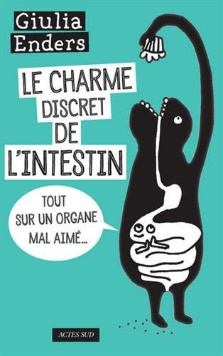 Le charme discret de l'intestin : Tout sur un organe mal aim