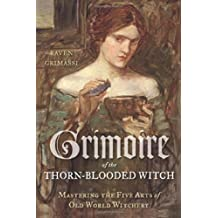 Grimoire of the Thorn-Blooded Witch: Mastering the Five Arts of Old World Witchery by Raven Grimassi (2014-08-01)
