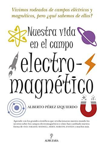 Nuestra vida en el campo electromagnético (Divulgacion Cientifica) por Alberto Tomás Pérez Izquierdo