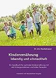 Kinderernährung - lebendig und schmackhaft!: Ein Handbuch für optimale Kinderernährung mit viel Hintergrundwissen und tollen Rezepten