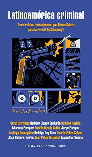 Latinoamérica criminal: Trece relatos seleccionados por Daniel Galera para la revista McSweeney's (Literatura Random House) por Daniel Galera
