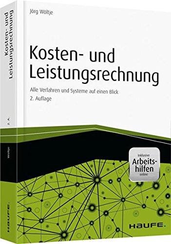 Kosten- und Leistungsrechnung - inkl. Arbeitshilfen online: Alle Verfahren und Systeme auf einen Blick (Haufe Fachbuch)
