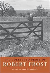 The Collected Prose of Robert Frost by Robert Frost (2008-01-31)
