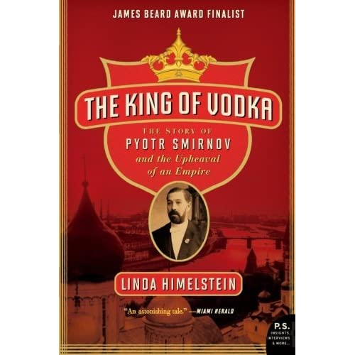 The King of Vodka: The Story of Pyotr Smirnov and the Upheaval of an Empire (P.S.) by Linda Himelstein (2010-11-30)