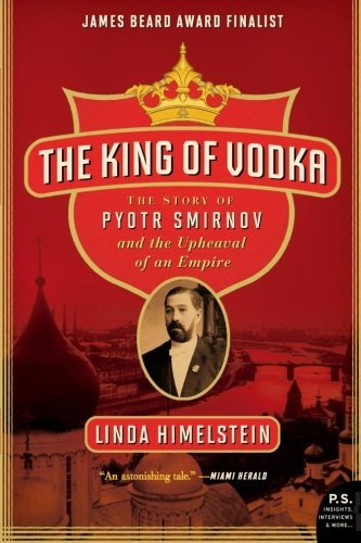 The King of Vodka: The Story of Pyotr Smirnov and the Upheaval of an Empire (P.S.) by Linda Himelstein (2010-11-30) par Linda Himelstein