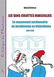 Les sans-culottes marseillais: Le mouvement sectionnaire du jacobinisme au fédéralisme 1791-1793 (Le temps de l'histoire) (French Edition)