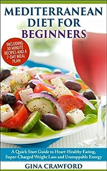 Mediterranean Diet: The Mediterranean Diet for Beginners - A Mediterranean Diet QUICK START GUIDE to Heart-Healthy Eating, Super-Charged Weight Loss and ... (Mediterranean Diet & Cookbook series 1) by [Crawford, Gina]