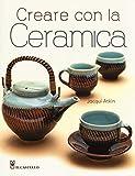 Creare con la ceramica. Ediz. a colori