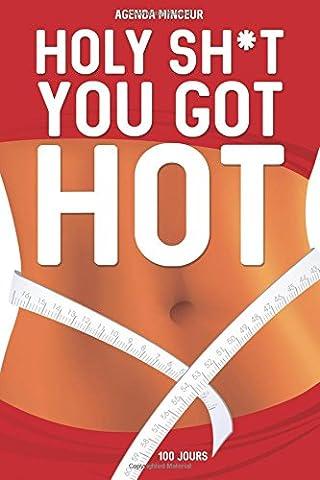 Agenda Minceur: HOLY SH*T You Got Hot: 100 JOURS Journal alimentaire et d'activité sportive