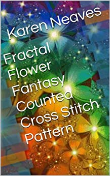 Fractal Flower Fantasy Counted Cross Stitch Pattern by [Neaves, Karen]