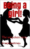 Being a girl!: The unspoken story