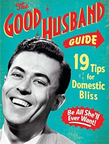 [THE GOOD HUSBAND GUIDE: 19 TIPS FOR DOMESTIC BLISS BY (AUTHOR)LADIES HOMEMAKER MONTHLY]THE GOOD HUSBAND GUIDE: 19 TIPS FOR DOMESTIC